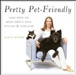 Pretty Pet-Friendly: Easy Ways to Keep Spot's Digs Stylish & Spotless (Paperback)