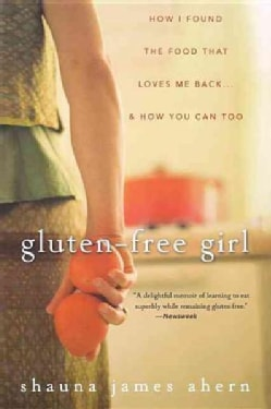 Gluten-free Girl: How I Found the Food That Loves Me Back & How You Can, Too (Paperback)