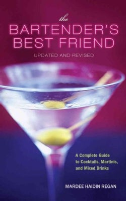 The Bartender's Best Friend: A Complete Guide to Cocktails, Martinis, and Mixed Drinks (Paperback)