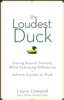The Loudest Duck: Moving Beyond Diversity While Embracing Differences to Achieve Success at Work (Hardcover)