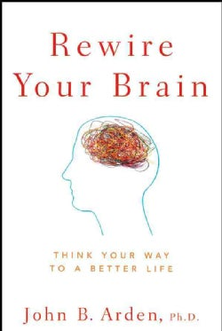 Rewire Your Brain: Think Your Way to a Better Life (Paperback)