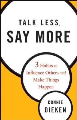 Talk Less, Say More: 3 Habits to Influence Others and Make Things Happen (Hardcover)