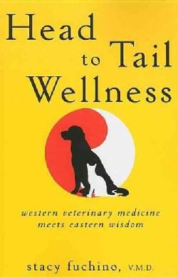 Head to Tail Wellness: Western Veterinary Medicine Meets Eastern Wisdom (Paperback)