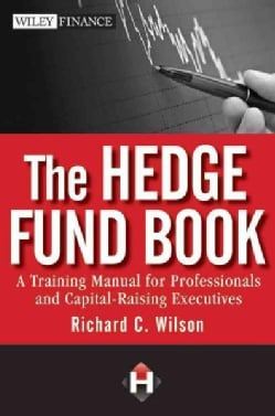 The Hedge Fund Book: A Training Manual for Professionals and Capital-Raising Executives (Hardcover)