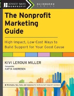 The Nonprofit Marketing Guide: High-Impact, Low-Cost Ways to Build Support for Your Good Cause (Paperback)