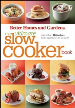 Better Homes and Gardens the Ultimate Slow Cooker Book: More Than 400 Recipes from Appetizers to Desserts (Paperback)
