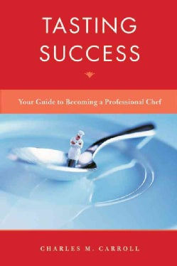 Tasting Success: Your Guide To Becoming A Professional Chef (Hardcover)