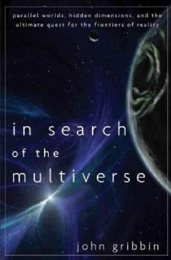 In Search of the Multiverse: Parallel Worlds, Hidden Dimensions, and the Ultimate Quest for the Frontiers of Reality (Hardcover)