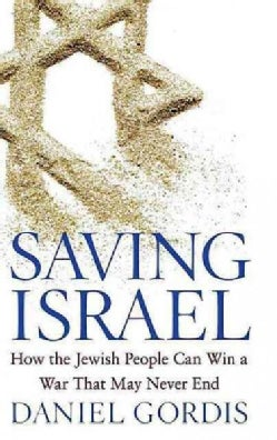 Saving Israel: How the Jewish People Can Win a War That May Never End (Paperback)