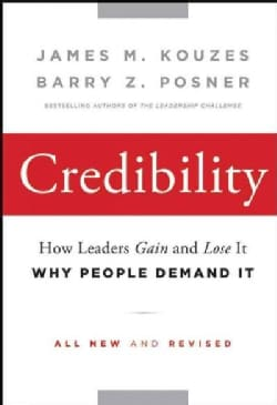 Credibility: How Leaders Gain and Lose It, Why People Demand It (Hardcover)