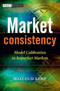 Market Consistency: Model Calibration for Imperfect Markets (Hardcover)