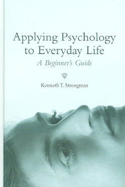 Applying Psychology to Everyday Life: A Beginner's Guide (Hardcover)