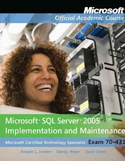 Microsoft SQL Server 2005 Implementation and Maintenance (Exam 70-431)