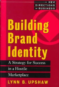 Building Brand Identity: A Strategy for Success in a Hostile Marketplace (Hardcover)