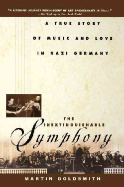 The Inextinguishable Symphony: A True Story of Music and Love in Nazi Germany (Paperback)