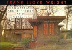 Frank Lloyd Wright: Domestic Architecture and Objects (Paperback)