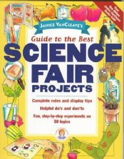 Janice Vancleave's Guide to the Best Science Fair Projects (Paperback)