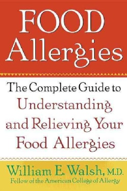 Food Allergies: The Complete Guide to Understanding and Relieving Your Food Allergies (Paperback)