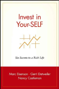Invest in Your-Self: Six Secrets to a Rich Life (Paperback)