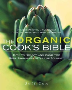 The Organic Cook's Bible: How to Select And Cook the Best Ingredients on the Market (Hardcover)