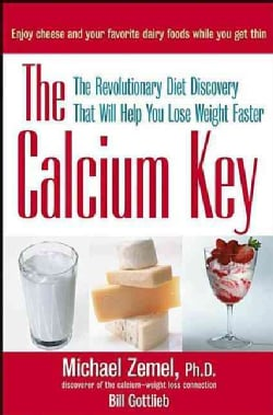 The Calcium Key: The Revolutionary Diet Discovery That Will Help You Lose Weight Faster (Hardcover)