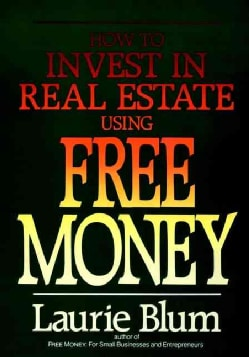 How to Invest in Real Estate Using Free Money (Hardcover)