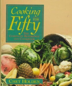 Cooking for Fifty: The Complete Reference and Cookbook (Paperback)