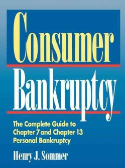Consumer Bankruptcy: The Complete Guide to Chapter 7 and Chapter 13 Personal Bankruptcy (Paperback)