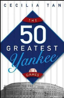The 50 Greatest Yankee Games (Hardcover)