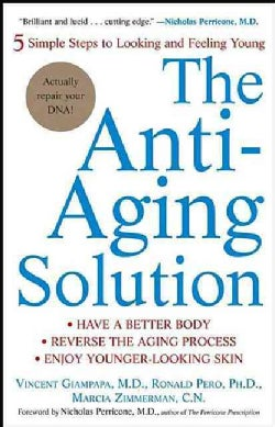 The Anti-aging Solution: 5 Simple Steps To Looking And Feeling Young (Paperback)