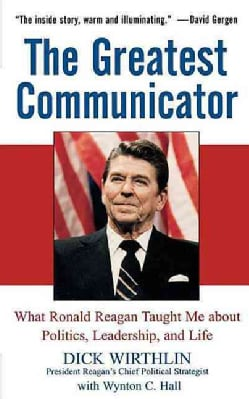 The Greatest Communicator: What Ronald Reagan Taught Me About Politics, Leadership, And Life (Paperback)