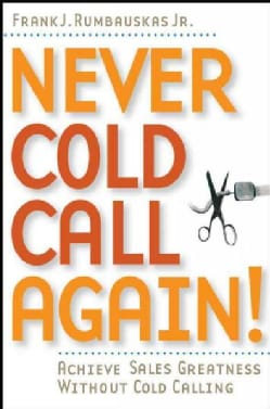 Never Cold Call Again: Achieve Sales Greatness Without Cold Calling (Paperback)