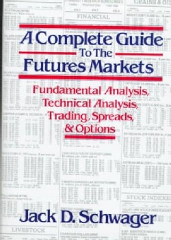 A Complete Guide to the Futures Markets: Fundamental Analysis, Technical Analysis, Trading, Spreads, and Options (Paperback)