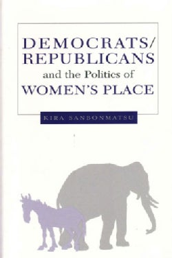Democrats, Republicans, and the Politics of Women's Place (Paperback)
