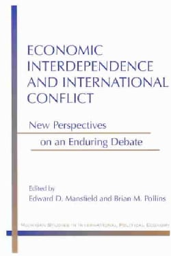 Economic Interdependence and International Conflict: New Perspectives on an Enduring Debate (Paperback)