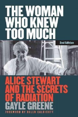 The Woman Who Knew Too Much: Alice Stewart and the Secrets of Radiation (Hardcover)