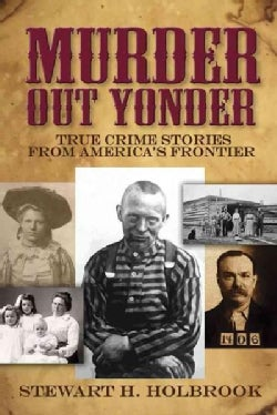 Murder Out Yonder: True Crime Stories from America's Frontier (Paperback)