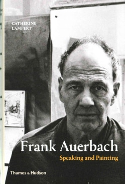 Frank Auerbach: Speaking and Painting (Hardcover)