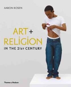 Art + Religion in the 21st Century (Hardcover)