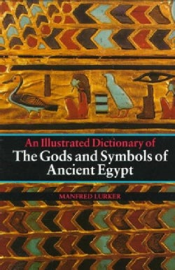 The Gods and Symbols of Ancient Egypt: An Illustrated Dictionary (Paperback)