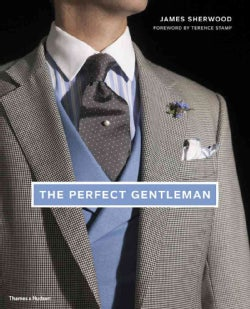 The Perfect Gentleman: The Pursuit of Timeless Elegance and Style in London (Hardcover)