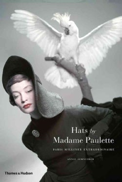 Hats by Madame Paulette: Paris Milliner Extraordinaire (Hardcover)