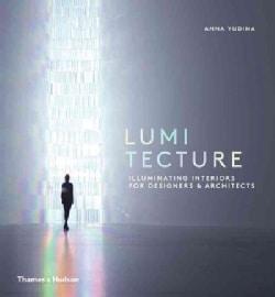 Lumitecture: Illuminating Interiors for Designers & Architects (Hardcover)