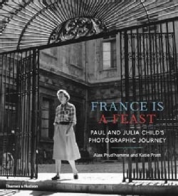 France Is a Feast: The Photographic Journey of Paul and Julia Child (Hardcover)