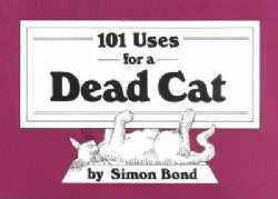 101 Uses for a Dead Cat (Paperback)