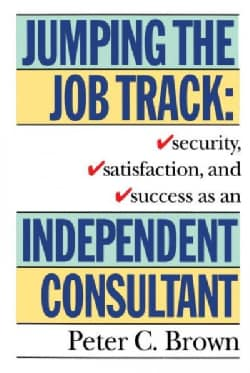 Jumping the Job Track: Security, Satisfaction, and Success As an Independent Consultant (Paperback)