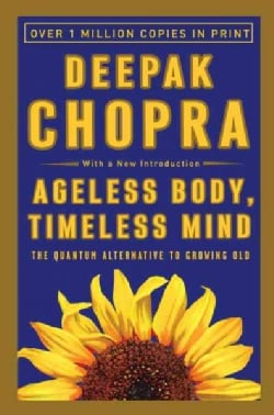 Ageless Body, Timeless Mind: The Quantum Alternative to Growing Old (Paperback)