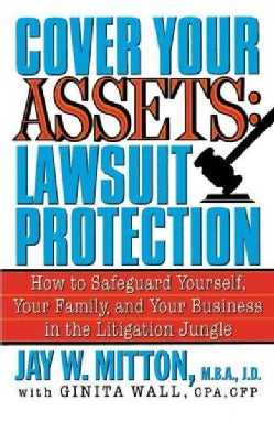 Cover Your Assets: Lawsuit Protection : How to Safeguard Yourself, Your Family, and Your Business in the Litigati... (Paperback)