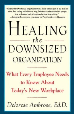 Healing the Downsized Organization: What Every Employee Needs to Know About Today's New Workplace (Paperback)
