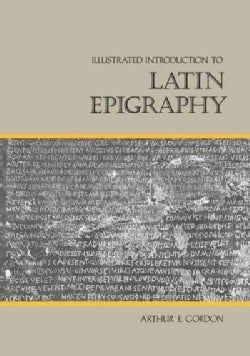 Illustrated Introduction to Latin Epigraphy (Paperback)